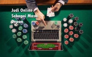 Judi Online Sebagai Masa Depan
