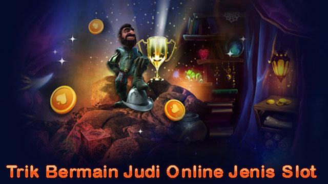 Trik Bermain Judi Online Jenis Slot